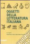 Oggetti della letteratura italiana libro