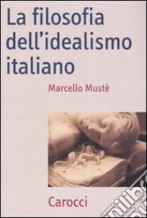La filosofia dell'idealismo italiano libro di Mustè Marcello