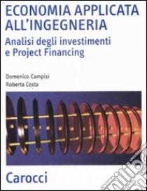 Economia applicata all'ingegneria. Analisi degli investimenti e project financing libro di Campisi Domenico - Costa Roberta