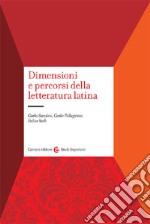 Dimensioni e percorsi della letteratura latina. Con un profilo storico degli autori e delle opere libro