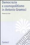Democrazia e cosmopolitismo in Antonio Gramsci libro