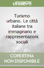 Turismo urbano. Le città italiane tra immaginario e rappresentazioni sociali libro di Guala C. (cur.); Marra E. (cur.)