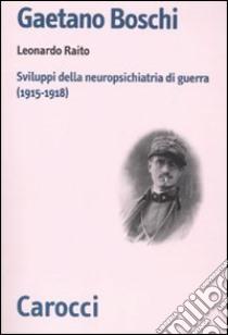 Gaetano Boschi. Sviluppi della neuropsichiatria di guerra (1915-18) libro di Raito Leonardo