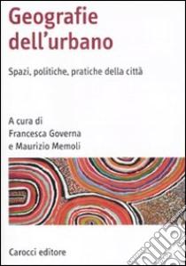 Geografia dell'urbano. Spazi, politiche, pratiche della città libro