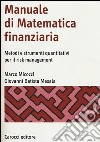 Manuale di matematica finanziaria. Metodi e strumenti quantitativi per il risk management libro