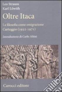 Oltre Itaca. La filosofia come emigrazione. Carteggio (1932-1971) libro di Strauss Leo - Löwith Karl