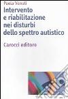 Intervento e riabilitazione nei disturbi dello spettro autistico libro