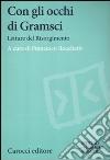 Con gli occhi di Gramsci. Saggi del Risorgimento libro
