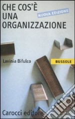 Che cos' una organizzazione libro di Bifulco Lavinia
