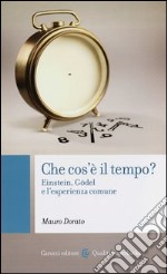 Che cos'è il tempo? Einstein, Gödel e l'esperienza comune libro