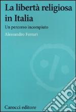 La libertà religiosa in Italia. Un percorso incompiuto libro