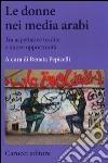 Le donne nei media arabi. Tra aspettative tradite e nuove opportunit�
