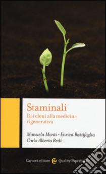 Staminali. Dai cloni alla medicina rigenerativa libro di Monti Manuela - Battifoglia Enrica - Redi Carlo A.