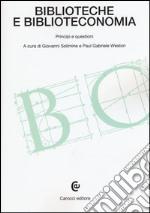 Biblioteche e biblioteconomia. Principi e questioni libro