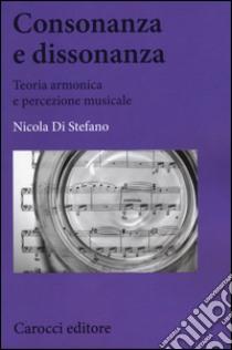 Consonanza e dissonanza. Teoria armonica e percezione musicale libro di Di Stefano Nicola