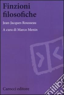 Finzioni filosofiche libro di Rousseau Jean-Jacques