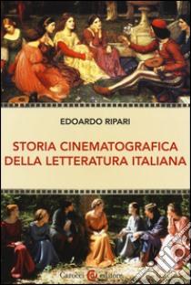 Storia cinematografica della letteratura italiana libro di Ripari Edoardo