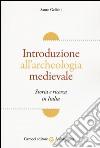 Introduzione all'archeologia medievale. Storia e ricerca in Italia libro