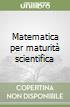 Matematica per maturità scientifica libro