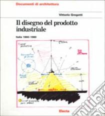 Il disegno del prodotto industriale. Italia (1860-1980) libro di Gregotti Vittorio