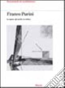 Franco Purini. Le opere, gli scritti, la critica libro di Purini Franco
