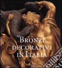 Bronzi decorativi in Italia 1660-1900 libro di Colle Enrico - Griseri Angela - Valeriani Roberto