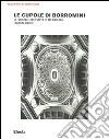 Le cupole di Borromini. La «scienza» costruttiva in età barocca libro