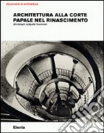 Architettura alla corte papale nel rinascimento libro di Frommel Christoph L.
