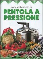 Cucinare bene con la pentola a pressione