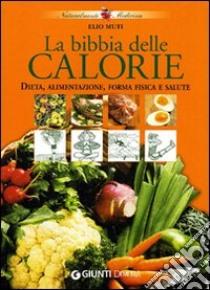 La bibbia delle calorie. Dieta, alimentazione, forma fisica e salute libro di Muti Elio