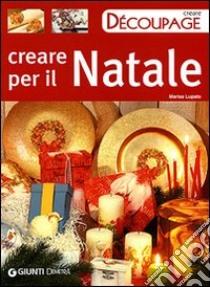 Creare per il Natale libro di Lupato Marisa