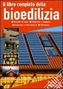 Il libro completo della bioedilizia. Nozioni di base. Materiali e impianti. Costruire e ristrutturare. Rifiniture libro di Pedrotti Walter