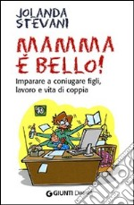 Mamma  bello! Imparare a coniugare figli, lavoro e vita di coppia libro di Stevani Jolanda