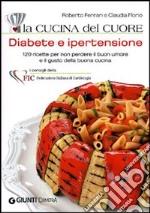 La cucina del cuore. Diabete e ipertensione. 120 ricette per non perdere il buon umore e il gusto della buona cucina libro