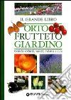 Il grande libro. Orto, frutteto, giardino. Tecniche colturali, varietà, malattie e cure libro