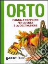 Orto. Manuale completo per la cura e la coltivazione libro