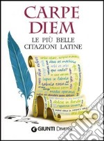 Carpe diem. Le pi belle citazioni latine libro