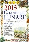 Calendario lunare delle semine e dei lavori 2013. Dodici mesi di cose da fare libro