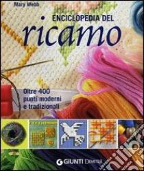 Enciclopedia del ricamo. Oltre 400 punti moderni e tradizionali libro di Webb Mary