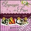 Il linguaggio dei fiori. Dizionario dei nomi e dei significati. Leggende libro