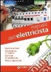 Manuale dell'elettricista. Nozioni di base, attrezzatura e materiali. Elementi di un impianto, piccole riparazioni libro