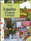 Il giardino in balconi e terrazzi libro