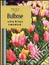 Bulbose. Varietà, fioritura e cure colturali libro