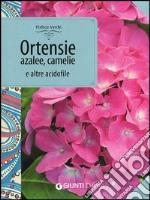 Ortensie, azalee, camelie e altre acidofile libro