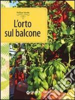 L'orto sul balcone. Organizzazione e coltivazione libro