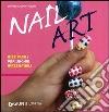 Nail art. Idee facili per unghie irresistibili libro
