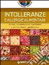 Intolleranze e allergie alimentari. Come riconoscere i sintomi e affrontare i problemi libro