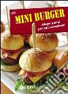 Mini burger. Allegri panini per ogni occasione! Con gadget libro