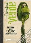 Il cucchiaio verde. La bibbia della cucina vegetariana libro