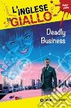 Deadly business. I racconti che migliorano il tuo inglese! Primo livello libro